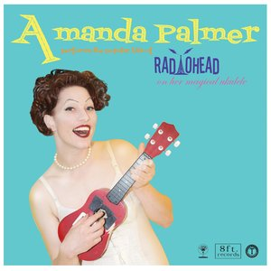 Amanda Palmer Performs the Popular Hits of Radiohead on Her Magical Ukulele