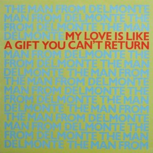 My Love Is Like A Gift You Can't Return