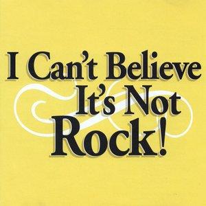 I Can't Believe It's Not Rock