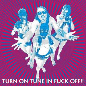 Turn On Tune In Fuck Off!!