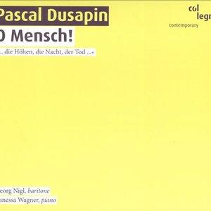Pascal Dusapin: O Mensch!