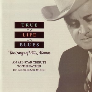 True Life Blues: The Songs Of Bill Monroe