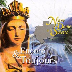 Notre Dame de la Salette : Encore & Toujours