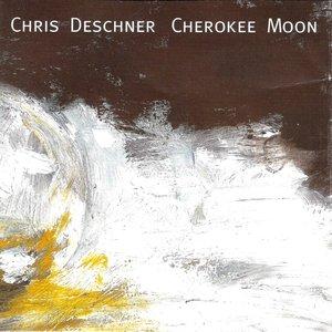 Chris Deschner - Cherokee Moon