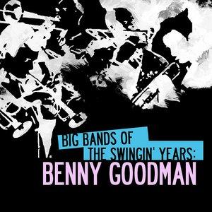 Big Bands Of The Swingin' Years: Benny Goodman (Digitally Remastered)