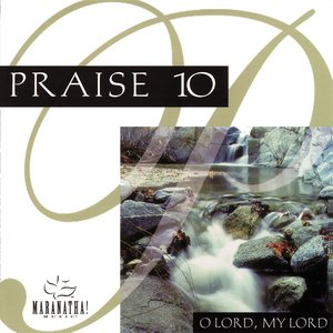 Praise 10 - O Lord, My Lord