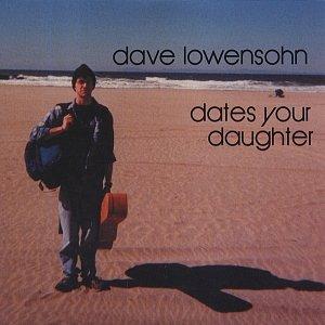 Dave Lowensohn Dates Your Daughter