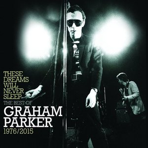 These Dreams Will Never Sleep: The Best Of Graham Parker 1976 – 2015