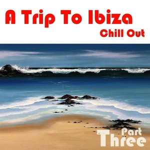 A Trip To Ibiza Chill Out, Part 3