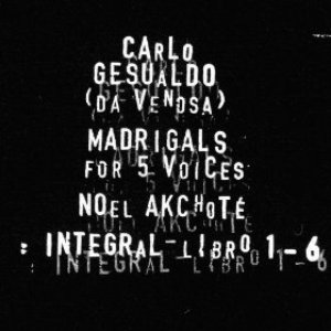 Carlo Gesualdo : Integral Madrigals for Five Voices : Libro 1 - 6