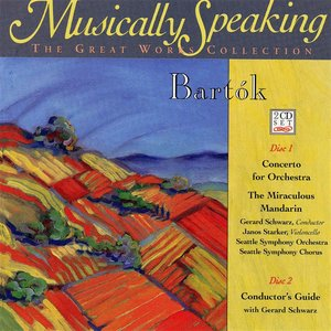 Bartok Concerto for Orchestra, The Miraculous Mandarin, Musically Speaking
