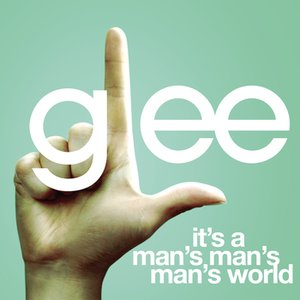 It's A Man's Man's Man's World (Glee Cast Version)