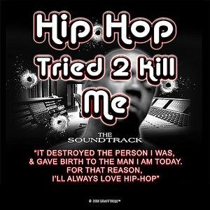 Hip-Hop Tried 2 Kill Me