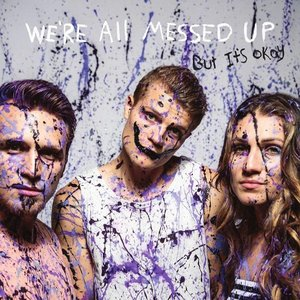 We're All Messed Up - But It's Ok