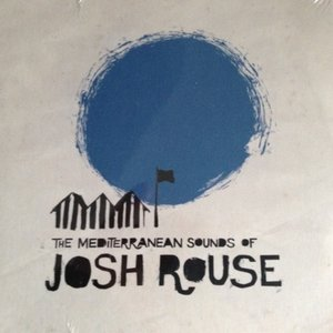 The Mediterranean Sounds Of Josh Rouse
