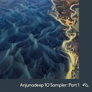 Anjunadeep 10 Sampler: Part 1