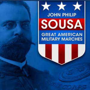 John Philip Sousa: Great American Military Marches