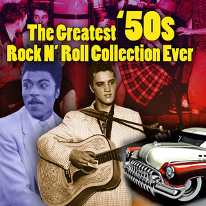 The Greatest '50s Rock N' Roll Collection Ever