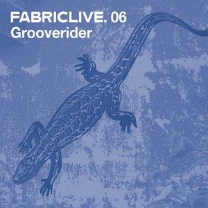 FABRICLIVE 06: Grooverider (DJ Mix)