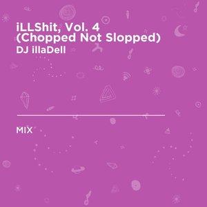 iLLShit, Vol. 4 (Chopped Not Slopped) [DJ Mix]