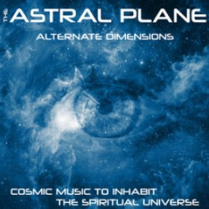 The Astral Plane (Cosmic Music to Inhabit the Spiritual Universe)