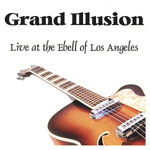 Grand Illusion - Live at the Ebell of Los Angeles
