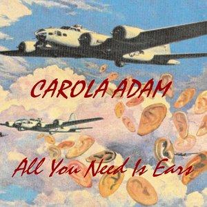 Carola Adam - All You Need Is Ears