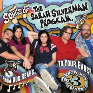 Songs of the Sarah Silverman Program: From Our Rears to Your Ears!