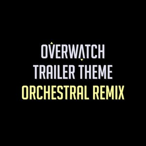 Overwatch: Trailer Theme Orchestral Remix