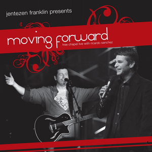 Jentezen Franklin Presents Moving Forward Live At Free Chapel (feat. Ricardo Sanchez)