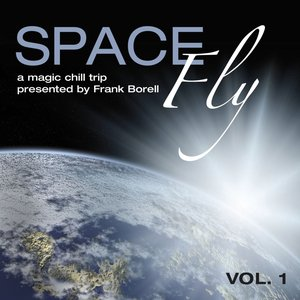 Space Fly, Vol. 1 - A Magic Chill Trip (Presented By Frank Borell)