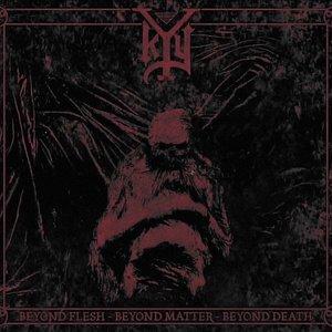 Beyond Flesh - Beyond Matter - Beyond Death