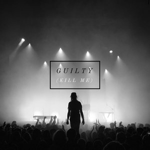 Guilty (Kill Me)