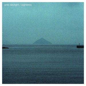 Until Daylight / Sightless
