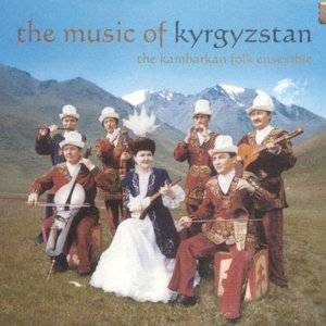Kambarkan Folk Ensemble: The Music of Kyrgyzstan