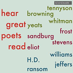 Hear Great Poets Read: Tennyson, Browning, Whitman, Yeats, Frost, Sandburg, Stevens, Eliot, Williams, H.D., Jeffers, Ransom