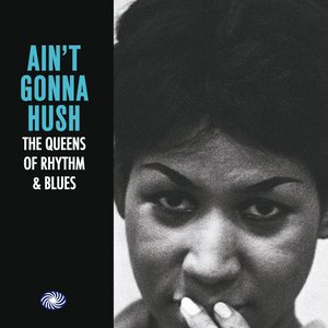 Ain't Gonna Hush: The Queens of Rhythm & Blues