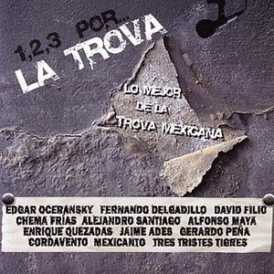 1,2,3 Por... La Trova - Lo Mejor de la Trova Mexicana