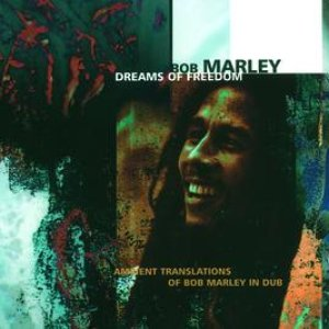 Dreams Of Freedom - Ambient Translations Of Bob Marley In Dub