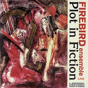 Plot in Fiction: Firebird Ensemble Live