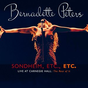 Sondheim, Etc., Etc. Bernadette Peters Live At Carnegie Hall (the rest of it)