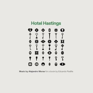 Hotel Hastings (Music by Alejandro Morse for a Book by Eduardo Padilla)