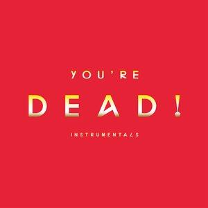 You're Dead! Instrumentals