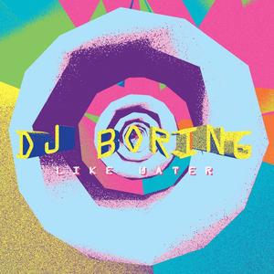DJ Boring, Like Water