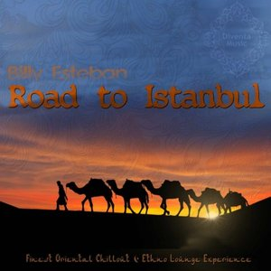 Road to Istanbul (Finest Oriental Chillout & Ethno Lounge Experience)