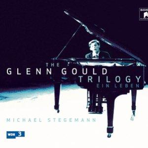 The Glenn Gould Trilogy - A Life