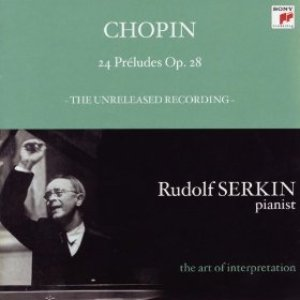 Chopin: 24 Preludes, Op. 28; Mendelssohn: Prelude And Fugue, Op. 35, No. 1 (Rudolf Serkin - The Art Of Interpretation)