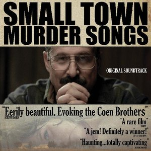 Small Town Murder Songs - Original Soundtrack