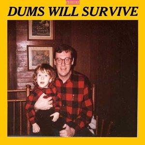 Dums Will Survive