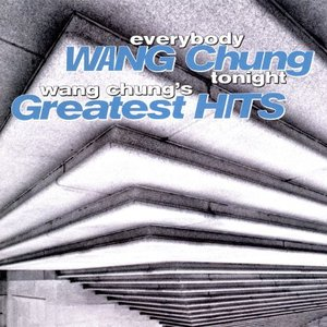 Everybody Wang Chung Tonight... Wang Chung's Greatest Hits